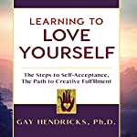 Learning to Love Yourself | Gay Hendricks Ph.D.