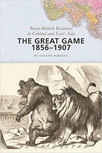 The Great Game, 1856-1907: Russo-British Relations in