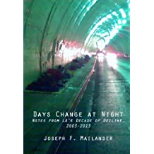 Days Change at Night; Notes from LA's Decade of Decline, 2003-2013