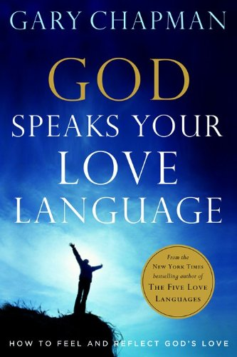 God Speaks Your Love Language: How to Feel and Reflect God's Love by Moody Publishing
