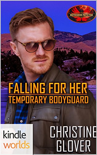 Bodyguard Protector - Brotherhood Protectors: Falling for Her Temporary Bodyguard (Kindle Worlds Novella)