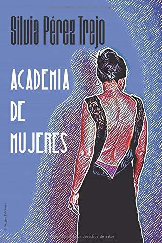 Academia de Mujeres (Ficción)  [Pérez Trejo, Silvia] (Tapa Blanda)