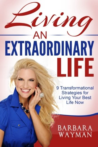 Read Online Living An Extraordinary Life: 9 Transformational Strategies for Living Your Best Life Now pdf