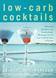 Low-Carb Cocktails: Delicious Alcoholic and Nonalcoholic Beverages for All Low-Carbohydrate Lifestyles