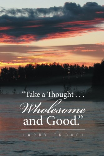 Take a Thought . . . Wholesome and Good.