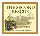 img - for The Second Rescue: The Story of the Spiritual Rescue of the Willie and Martin Handcart Pioneers book / textbook / text book