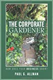 The Corporate Gardener, Paul G. Allman, 145028034X