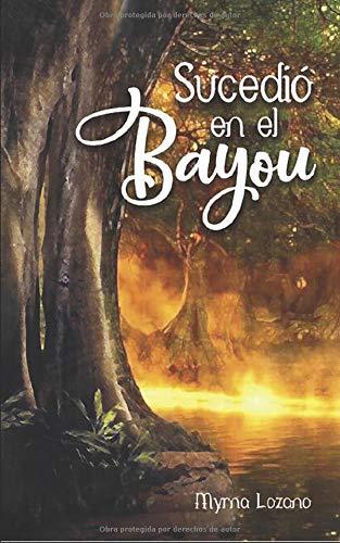 Sucedió en el  bayou  [Lozano, Myrna] (Tapa Blanda)