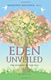 Eden Unveiled : The Meaning of the Fall, Mackeen, Marjorie, 0533162726