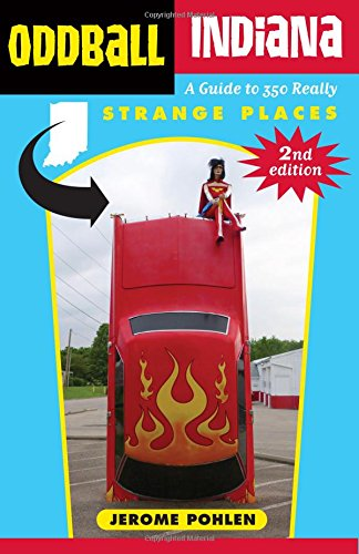 Oddball Indiana: A Guide to 350 Really Strange Places (Oddball series)