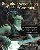 Secrets of Negotiating a Record Contract: The Musician's Guide to Understanding and Avoiding Sneaky Lawyer Tricks (Book)