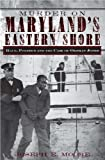 Murder on Maryland's Eastern Shore, Joseph E. Moore, 1596290773