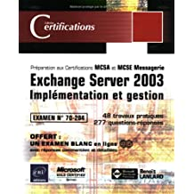 Exchange Server 2003: Implémentation et gestion (Certifi.)