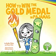 How to Win the Gold Medal in Pajamas: Mental Toughness for Kids (Grow Grit Series Book 3)