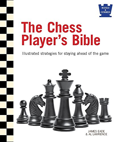 The Chess Player's Bible: Illustrated Strategies for Staying Ahead of the Game [James Eade - Al Lawrence] (Tapa Dura)