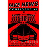 Fake News Confidential: The First-Ever Post-Truth, Science-Fact Adventure Novel!