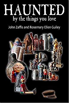 Haunted By The Things You Love by [Zaffis, John, Guiley, Rosemary Ellen]