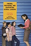 img - for Finding, Preparing, and Supporting School Leaders: Critical Issues, Useful Solutions book / textbook / text book