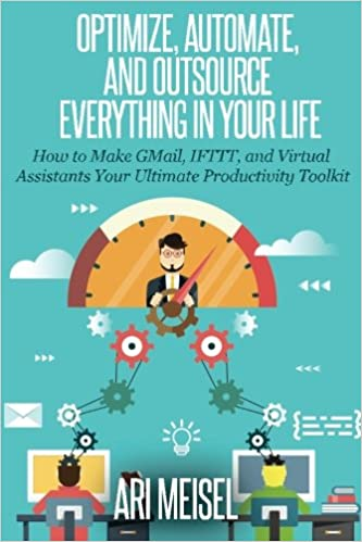 Optimze and Virtual Assistants Your Ultimate Productivity Weapons and Outsource Everything In Your Life: How to Make Email IFTTT Automate