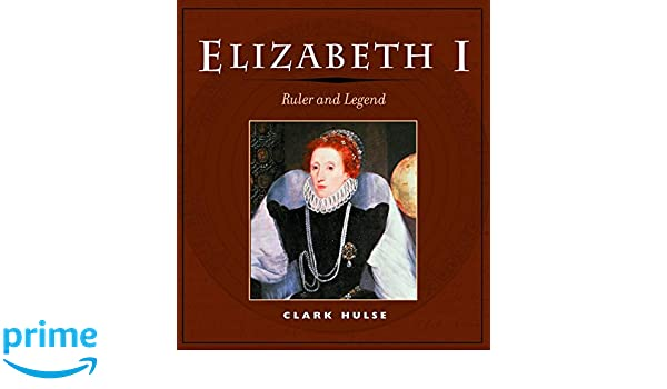 Elizabeth I: RULER AND LEGEND: Amazon.es: Clark Hulse ...