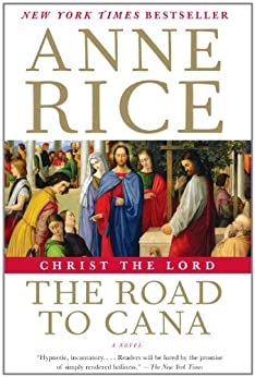 Christ the Lord: The Road to Cana (Life of Christ Book 2) by [Rice, Anne]