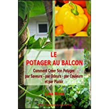 """Le Potager au Balcon - Comment créer son potager par saveurs, par odeurs,par couleurs et par plaisir (""""Fleurissez-vous la vie"""" t. 2) (French Edition)"""