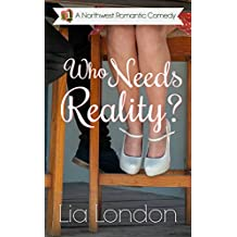 Who Needs Reality? (Northwest Romantic Comedy Book 1)