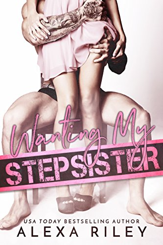 Wanting My Stepsister by Alexa Riley cover