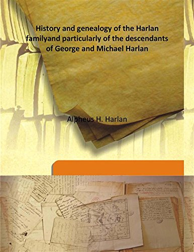 History and genealogy of the Harlan familyand particularly of the descendants of George and Michael Harlan