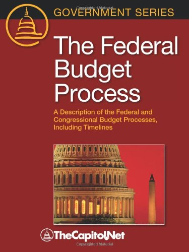 The Federal Budget Process: A Description of the Federal and Congressional Budget Processes, including Timelines
