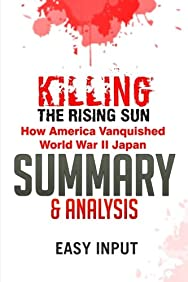 Killing the Rising Sun: How America Vanquished World War II Japan | Summary & Analysis