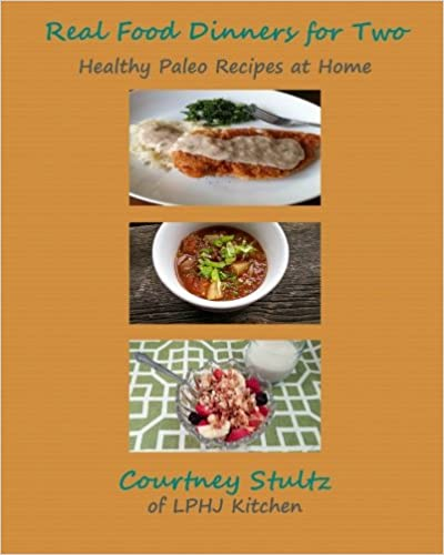Real Food Dinners for Two: Healthy Paleo Recipes at Home
