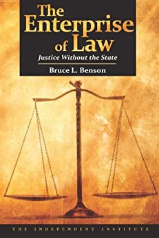 The Enterprise of Law: Justice Without the State by [Benson, Bruce L.]