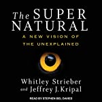 The Super Natural: A New Vision of the Unexplained | Whitley Strieber,Jeffrey J. Kripal