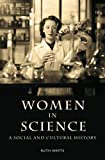 Women in Science: A Social and Cultural History, Ruth Watts, 0415253071