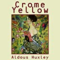 Crome Yellow Audiobook by Aldous Huxley Narrated by Robert Whitfield
