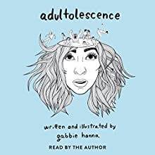 Adultolescence Audiobook by Gabbie Hanna Narrated by Gabbie Hanna