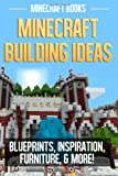 Minecraft Building Ideas: Blueprints, Inspiration, Furniture, and More!, Minecraft Books, 1495498654