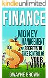 FINANCE: Money Management, SECRETS to Take Control of Your - MONEY! (Finance, Money, Money Management, Investing, Passive Income, Budgeting)