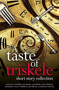 A Taste of Triskele: Short Story Collection (with recipes) by [Hamer, Gillian E, Hicks, JW, Marsh, JJ, Perrat, Liza, Scott Emmett, Barbara, Smith, JD, Troth, Catriona]