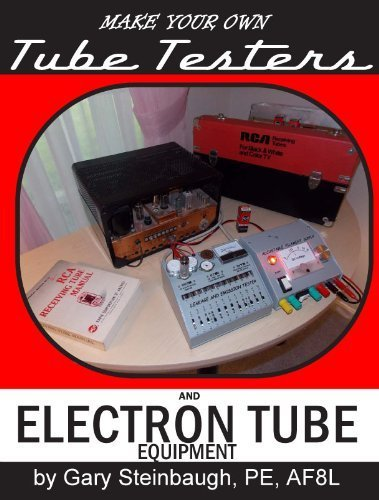 Make Your Own Tube Testers and Electron Tube Equipment by PE, AF8L Gary Steinbaugh (2013-05-04)