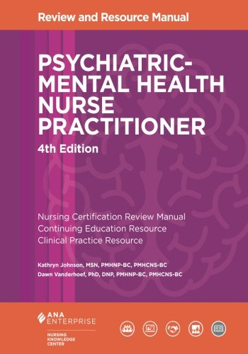 Psychiatric-Mental Health Nurse Practitioner Review and Resource Manual, 4th Edition by American Nurses Association, Nursing Knowledge Center