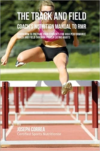 Read online The Track And Field Coach's Nutrition Manual To RMR: Learn How To Prepare Your Students For High Performance Track And Field Through Proper Eating Habits PDF, azw (Kindle), ePub, doc, mobi