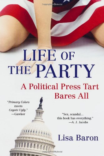 Life of the Party: A Political Press Tart Bares All