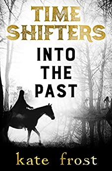 Time Shifters: Into the Past: (Time Shifters Book 1) by [Frost, Kate]