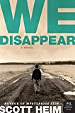 We Disappear: A Novel