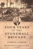Four Years in the Stonewall Brigade, John O. Casler, 1570035954