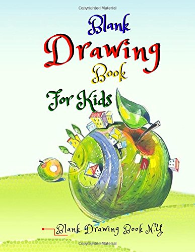 Download Blank Drawing Book For Kids : Blank Book Draw Art Creativity, 120 Pages: Whit Paper, Large Size (Volume 14) PDF