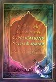 Supplications: Prayers and Ziyarats (Call on Me, I answer You)