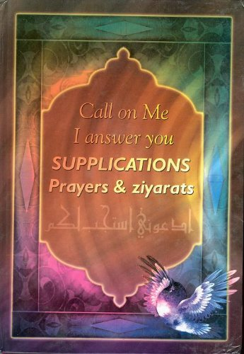 Supplications: Prayers and Ziyarats (Call on Me, I answer You) by None (2007-05-04) (The Best Dua In Islam)